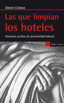 Las que limpian los hoteles. Historias ocultas de precariedad laboral
